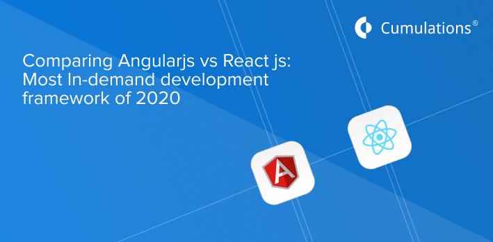 Comparing Angularjs vs. Reactjs: Most In-demand development framework of 2020