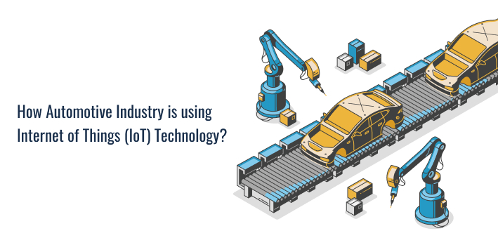 Automotive Industry using Internet of Things (IoT) Technology