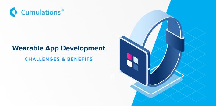 Wearable App Development: Challenges & Benefits