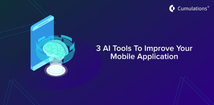 3 AI Tools To Improve Your Mobile Application